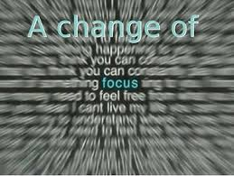 change of focus